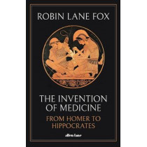 The Invention of Medicine: From Homer to Hippocrates by Robin Lane Fox, 9780241277058