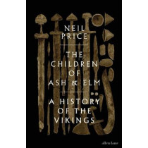The Children of Ash and Elm: A History of the Vikings by Neil Price, 9780241283981