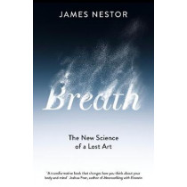 Breath: The Lost Art and Science of Our Most Misunderstood Function by James Nestor, 9780241289075