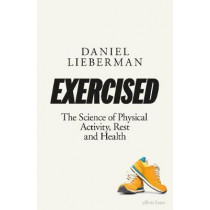 Exercised: The Science of Physical Activity, Rest and Health by Daniel Lieberman, 9780241309278