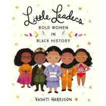 Little Leaders: Bold Women in Black History by Vashti Harrison, 9780241346846