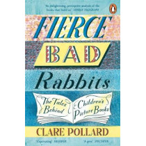 Fierce Bad Rabbits: The Tales Behind Children's Picture Books by Clare Pollard, 9780241354797