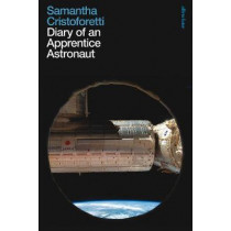 Diary of an Apprentice Astronaut by Samantha Cristoforetti, 9780241371381