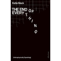 The End of Everything: (Astrophysically Speaking) by Katie Mack, 9780241372333