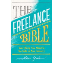The Freelance Bible: Everything You Need to Go Solo in Any Industry by Alison Grade, 9780241399484