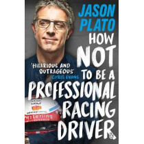 How Not to Be a Professional Racing Driver by Jason Plato, 9780241404164