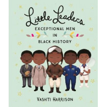 Little Leaders: Exceptional Men in Black History by Vashti Harrison, 9780241407158