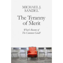 The Tyranny of Merit: What's Become of the Common Good? by Michael J. Sandel, 9780241407592