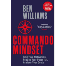 Commando Mindset: Find Your Motivation, Realize Your Potential, Achieve Your Goals by Ben Williams, 9780241416051