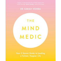 The Mind Medic: Your 5 Senses Guide to Leading a Calmer, Happier Life by Dr Vohra, 9780241421895