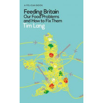 Feeding Britain: Our Food Problems and How to Fix Them by Tim Lang, 9780241442227