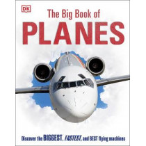The Big Book of Planes: Discover the Biggest, Fastest and Best Flying Machines by DK, 9780241461815