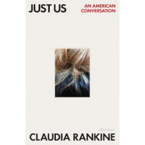 Just Us: An American Conversation by Claudia Rankine, 9780241467107
