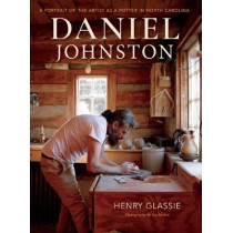 Daniel Johnston: A Portrait of the Artist as a Potter in North Carolina by Henry Glassie, 9780253048431