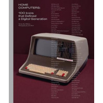 Home Computers: 100 Icons That Defined a Digital Generation by Alex Wiltshire, 9780262044011