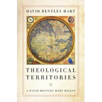 Theological Territories: A David Bentley Hart Digest by David Bentley Hart, 9780268107185