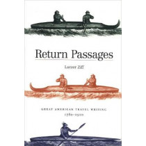 Return Passages: Great American Travel Writing, 1780-1910 by Larzer Ziff, 9780300191554