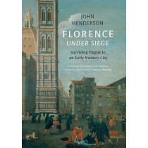 Florence Under Siege: Surviving Plague in an Early Modern City by John Henderson, 9780300196344