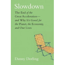 Slowdown: The End of the Great Acceleration-and Why It's Good for the Planet, the Economy, and Our Lives by Danny Dorling, 9780300243406