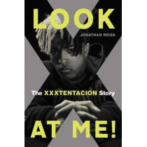 Look at Me!: The Xxxtentacion Story by Jonathan Reiss, 9780306845420