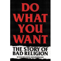 Do What You Want: The Story of Bad Religion by Bad Religion, 9780306922220