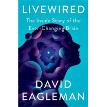 Livewired: The Inside Story of the Ever-Changing Brain by David Eagleman, 9780307907493