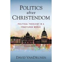 Politics after Christendom: Political Theology in a Fractured World by David VanDrunen, 9780310108849