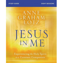 Jesus in Me Study Guide: Experiencing the Holy Spirit as a Constant Companion by Anne Graham Lotz, 9780310117346