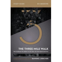The Three-Mile Walk Study Guide: The Courage You Need to Live the Life God Wants for You by Banning Liebscher, 9780310120551