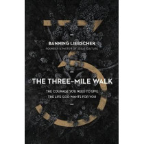 The Three-Mile Walk: The Courage You Need to Live the Life God Wants for You by Banning Liebscher, 9780310358480