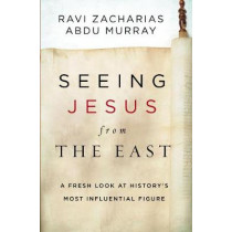 Seeing Jesus from the East: A Fresh Look at History's Most Influential Figure by Ravi Zacharias, 9780310531371