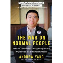 The War on Normal People: The Truth About America's Disappearing Jobs and Why Universal Basic Income Is Our Future by Andrew Yang, 9780316414210
