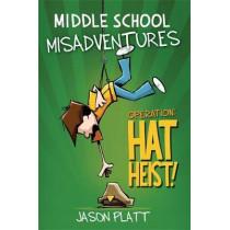 Middle School Misadventures: Operation Hat Heist! by Jason Platt, 9780316416894