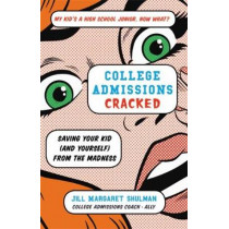College Admissions Cracked: Saving Your Kid (and Yourself) from the Madness by Jill Margaret Shulman, 9780316420525