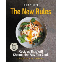 Milk Street: The New Rules: Smart, Simple Recipes That Will Change the Way You Cook by Christopher Kimball, 9780316423052