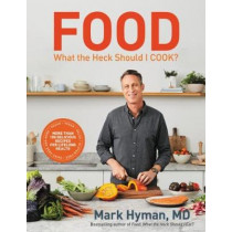 Food: What the Heck Should I Cook?: More than 100 delicious recipes--pegan, vegan, paleo, gluten-free, dairy-free, and more--for lifelong health by Dr. Mark Hyman, 9780316453134