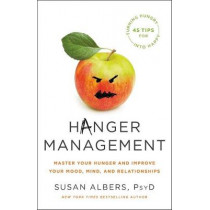 Hanger Management: Master Your Hunger and Improve Your Mood, Mind, and Relationships by Susan Albers, 9780316524568