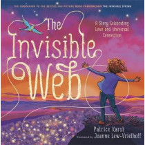 The Invisible Web: A Story Celebrating Love and Universal Connection by Patrice Karst, 9780316524964