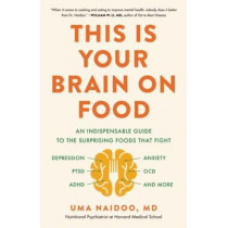 This Is Your Brain on Food: An Indispensable Guide to the Surprising Foods That Fight Depression, Anxiety, Ptsd, Ocd, Adhd, and More by Uma Naidoo, 9780316536820