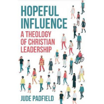 Hopeful Influence: A Theology of Christian Leadership by Jude Padfield, 9780334057499
