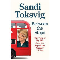 Between the Stops: The View of My Life from the Top of the Number 12 Bus: the long-awaited memoir from the star of QI and The Great British Bake Off by Sandi Toksvig, 9780349006376