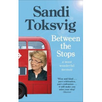 Between the Stops: The View of My Life from the Top of the Number 12 Bus: the long-awaited memoir from the star of QI and The Great British Bake Off by Sandi Toksvig, 9780349006406