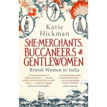She-Merchants, Buccaneers and Gentlewomen: British Women in India by Katie Hickman, 9780349008271