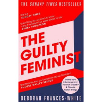 The Guilty Feminist: From our noble goals to our worst hypocrisies by Deborah Frances-White, 9780349010120
