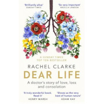 Dear Life: A Doctor's Story of Love and Loss by Rachel Clarke, 9780349143934