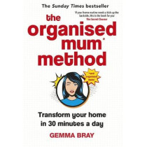 The Organised Mum Method: Transform your home in 30 minutes a day by Gemma Bray, 9780349422206