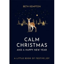 Calm Christmas and a Happy New Year: A little book of festive joy by Beth Kempton, 9780349423555