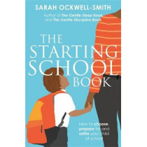The Starting School Book: How to choose, prepare for and settle your child at school by Sarah Ockwell-Smith, 9780349423791