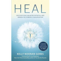 Heal: Discover your unlimited potential and awaken the powerful healer within by Kelly Noonan Gores, 9780349425566