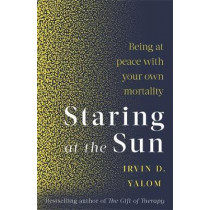 Staring At The Sun: Being at peace with your own mortality by Irvin D. Yalom, 9780349426075
